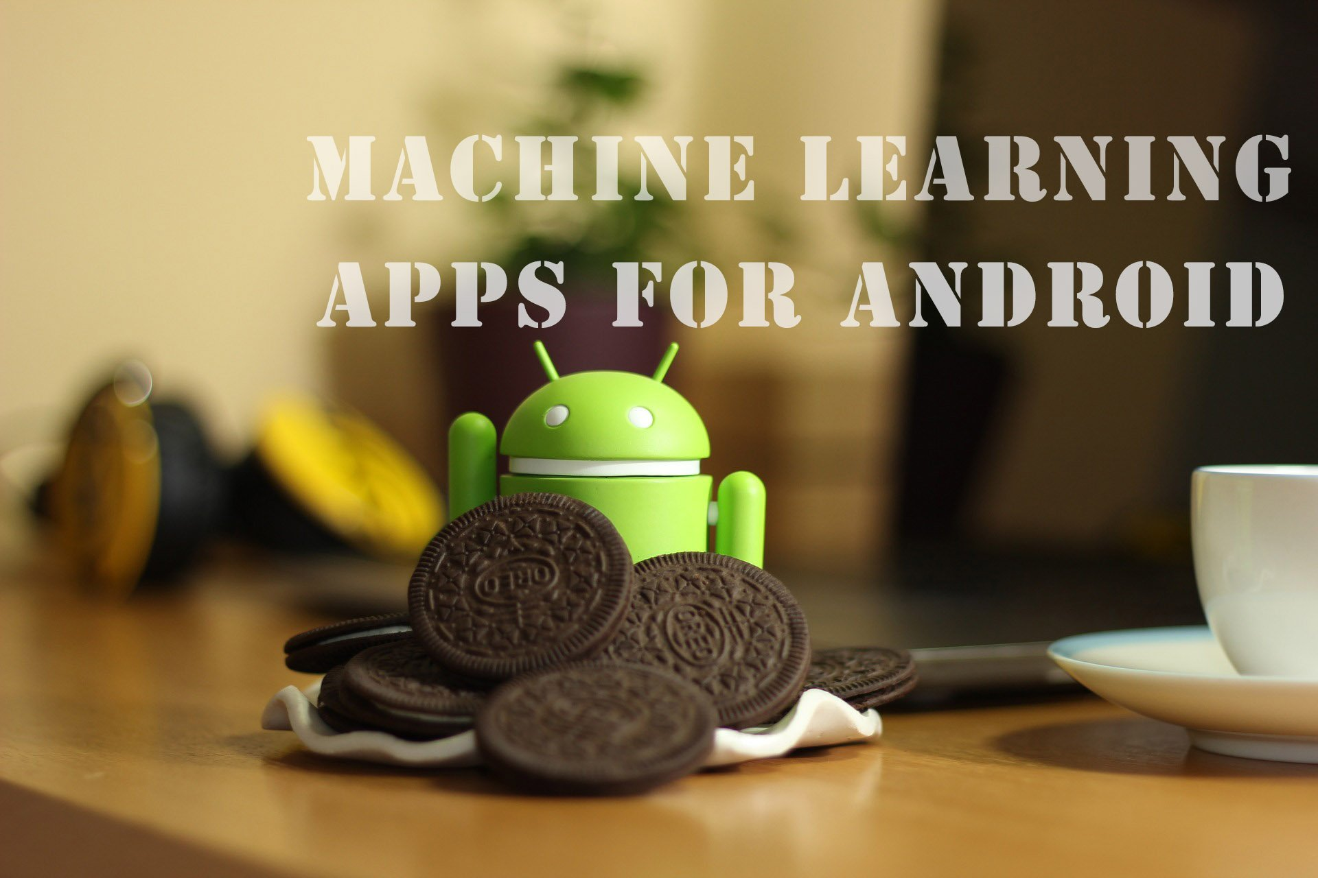 Machine Learning Apps for Android